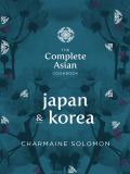 The Complete Asian Cookbook – Japan and Korea - Charmaine Solomon