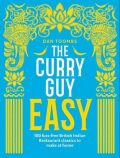 The Curry Guy Easy : 100 fuss-free British Indian Restaurant classics to make at home - Dan Toombs