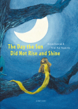 The Day the Sun Did Not Rise and Shine - Mirjam Enzerink