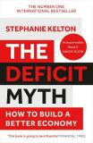 The Deficit Myth : Modern Monetary Theory and How to Build a Better Economy - Kelton Stephanie