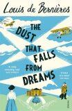 The dust that Falls from Dreams - Louis de Berniéres