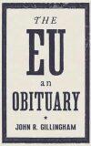 The EU - An Obituary - John Gillingham