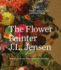 The Flower Painter J.L. Jensen: Between Art in Nature and the Golden Age - Marie-Louise Berner, ...