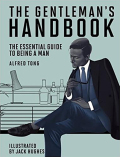 The Gentleman's Handbook: The Essential Guide to Being a Man - Alfred Tong