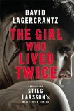 The Girl Who Lived Twice : A New Dragon Tattoo Story - David Lagercrantz