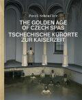 The Golden Age of Czech Spas / Tschechische Kurorte zur Kaiserzeit - Pavel Scheufler