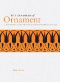 The Grammar of Ornament: A Visual Reference of Form and Colour in Architecture and the Decorative Arts - Owen Jones