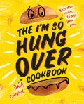 The I'm-So-Hungover Cookbook: Restorative recipes to ease your pain - Jack Campbell