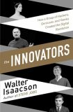 The Innovators - How a Group of Inventors, Hackers, Geniuses and Geeks Created the Digital Revolution - Walter Isaacson