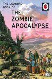 The Ladybird Book Of The Zombie Apocalypse - Jason Hazeley