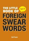 The Little Book of Foreign Swearwords - Finch Sid