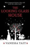 The Looking Glass House - Tait Vanessa