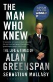 The Man Who Knew: The Life and Times of Alan Greenspan - Mallaby Sebastian