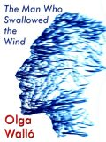 The Man Who Swallowed the Wind - Olga Walló