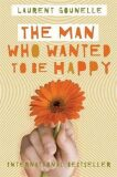 The Man Who Wanted to Be Happy - Laurent Gounelle