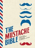 The Mustache Bible : Practical tips & tricks to create 40 distinct styles - Smith Street Books