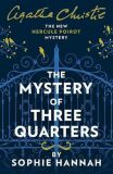The Mystery of Three Quarters: The New Hercule Poirot Mystery - Sophie Hannah