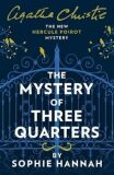 The Mystery of Three Quarters : The New Hercule Poirot Mystery - Sophie Hannah