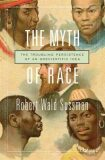 The Myth of Race : The Troubling Persistence of an Unscientific Idea - Sussman Robert Wald