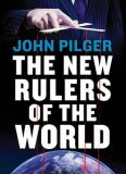 The New Rulers of the World - Pilger