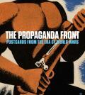 The Propaganda Front: Postcards from the Era of World Wars - Lynda Klich,  Anna Jozefacka, ...