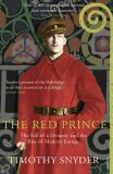 The Red Prince : The Fall of a Dynasty and the Rise of Modern Europe - Timothy Snyder