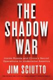 The Shadow War : Inside Russia´s and China's Secret Operations to Defeat America - Sciutto Jim