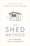 The Shed Method: Making Better Choices in Everyday Life - Rowe