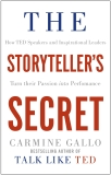 The Storyteller's Secret: How TED Speakers and Inspirational Leaders Turn Their Passion into Performance - Carmine Gallo