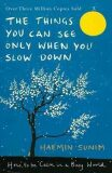 The Things You Can See Only When You Slow Down - How to be Calm in a Busy World - Haemin Sunim