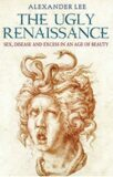 The Ugly Renaissance - Alexander Lee
