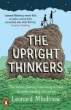 The Upright Thinkers: The Human Journey from Living in Trees to Understanding the Cosmos - Leonard Mlodinow