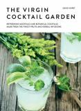 The Virgin Cocktail Garden: Refreshing Mocktails and Botanical Cocktails Made from the Finest Fruits and Herbal Infusions - David Hurst