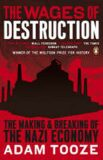 The Wages of Destruction: The Making and Breaking of the Nazi Economy - Adam Tooze