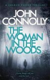 The Woman in the Woods : A Charlie Parker Thriller: 16. From the No. 1 Bestselling Author of A Game of Ghosts - John Connolly