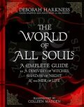 The World of All Souls : A Complete Guide to A Discovery of Witches, Shadow of Night and The Book of Life - Deborah Harknessová