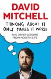 Thinking About It Only Makes It Worse - David Mitchell