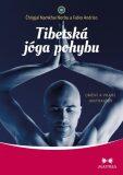 Tibetská jóga pohybu - Čhögjal Namkhai Norbu, ...