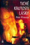 Tiché krutosti lásky - Petr Prouza