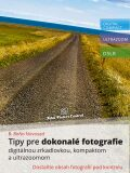 Tipy pre dokonalé fotografie digitálnou zrkadlovkou, kompaktom a ultrazoomom - B. BoNo Novosad
