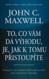 To, co vám dá výhodu, je, jak k tomu přistoupíte - John C. Maxwell