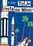 To je cesta na Měsíc - Miroslav Šašek