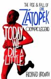 Today We Die a Little: The Rise and Fall of Emil Zatopek, Olympic Legend - Richard Askwith