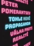 Tohle není propaganda - Peter Pomerantsev