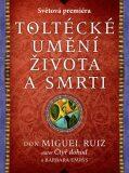 Toltécké umění života a smrti - Příběh objevování - Miguel Ruiz don, Barbara Emrys