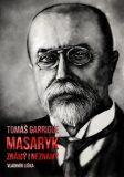 Tomáš Garrigue Masaryk: známý i neznámý - Vladimír Liška
