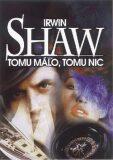 Tomu málo,tomu nic - Irwin Shaw