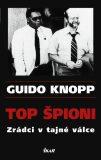 Top špioni Zrádci v tajné válce - Guido Knopp