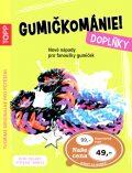 TOPP Gumičkománie! Doplňky - Roland Heike, Stefanie Thomas