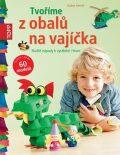 TOPP Tvoříme z obalů na vajíčka - Skvělé nápady k vyrábění i hraní - Gudrun Schmitt
